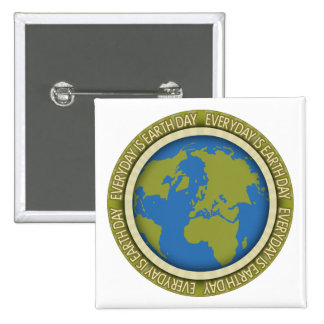 Everyday is Earth Day Pins