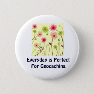 Everyday is Perfect For Geocaching Swag PIn