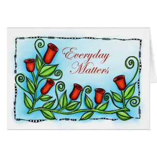 Everyday Matters Greeting Card