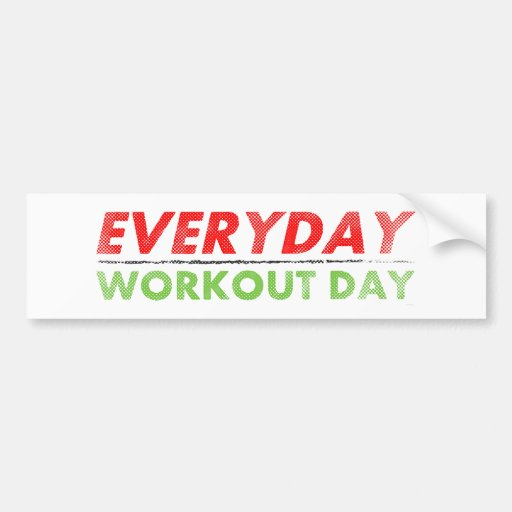 Everyday Workout Day Bumper Stickers