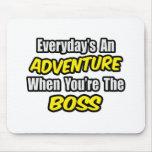 Everyday's An Adventure...Boss Mousemat