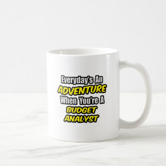 Everyday's An Adventure .. Budget Analyst Coffee Mugs