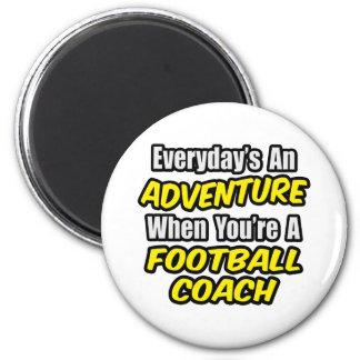 Everyday's An Adventure...Football Coach Refrigerator Magnet