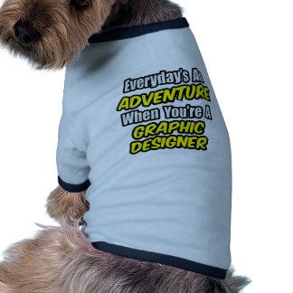 Everyday's An Adventure...Graphic Designer Dog Tee