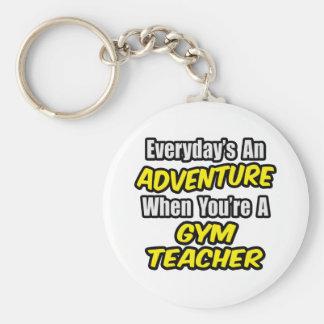Everyday's An Adventure...Gym Teacher Keychain