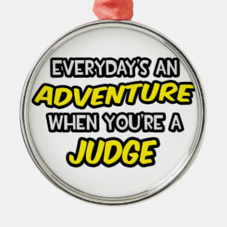 Everyday's An Adventure ... Judge Metal Ornament