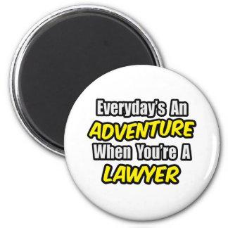 Everyday's An Adventure...Lawyer Fridge Magnet