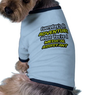 Everyday's An Adventure .. Medical Assistant Doggie Tee Shirt
