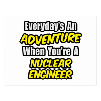 Everyday's An Adventure .. Nuclear Engineer Postcard