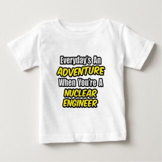 Everyday's An Adventure .. Nuclear Engineer Shirts