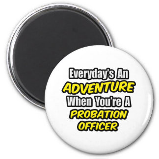 Everyday's An Adventure .. Probation Officer Magnet
