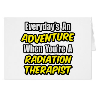Everyday's An Adventure...Radiation Therapist Greeting Card