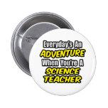 Everyday's An Adventure...Science Teacher Pin