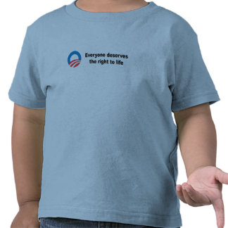 Everyone deserves the right to life shirts