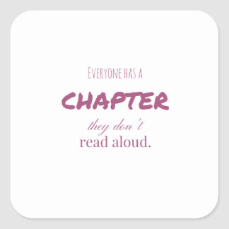 """Everyone has a chapter.."" Square Sticker"