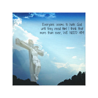 Everyone hates God until they need HIM! Canvas Print