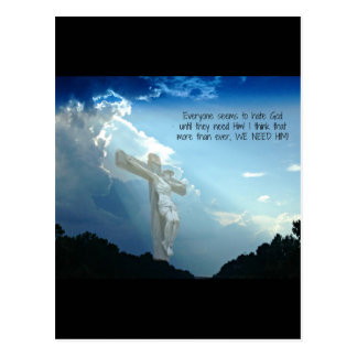 Everyone hates God until you need HIM Postcard