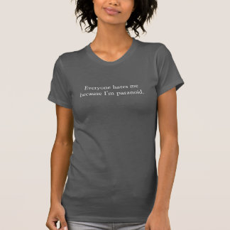 """Everyone hates me..."" T-Shirt"