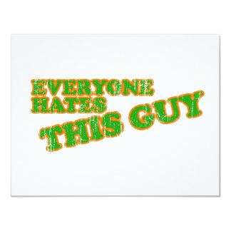 """Everyone Hates This Guy 4.25"""" X 5.5"""" Invitation Card"""