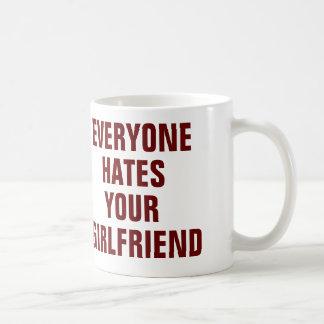 Everyone hates your girlfriend mug