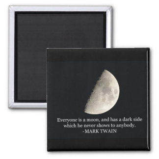 'Everyone is a moon...' Mark Twain quote Magnet
