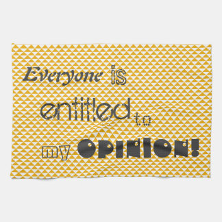 everyone is entitled to my opinion tea towel