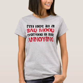 """""""Everyone is Just Annoying"""" t-shirt"""