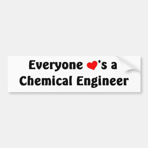 Everyone loves a Chemical Engineer Bumper Stickers