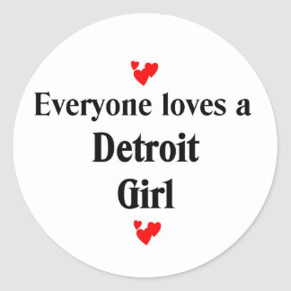 Everyone loves a Detroit Girl Classic Round Sticker