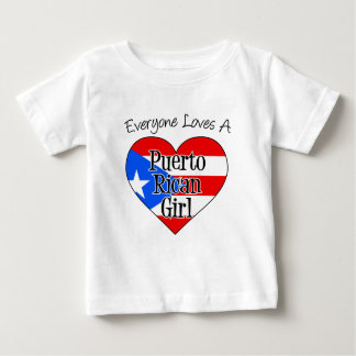 Everyone Loves A Puerto Rican Girl Baby T-Shirt