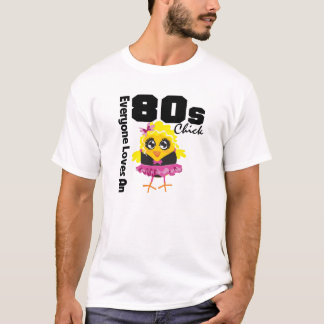 Everyone Loves An 80s Chick T-Shirt