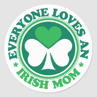 Everyone Loves an Irish Mom Round Sticker