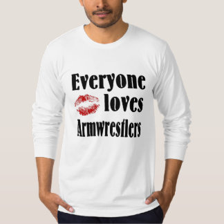 Everyone Loves Armwrestlers Shirts