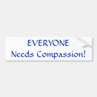 EVERYONE Needs Compassion! Sticker