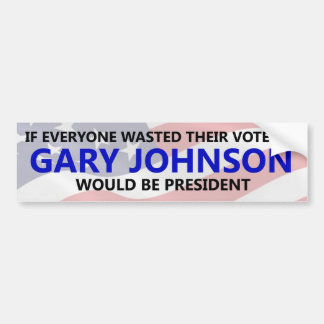 Everyone needs to waste their vote on Gary Johnson Bumper Sticker