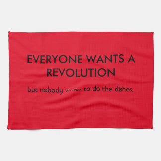 Everyone wants revolution but... tea towel