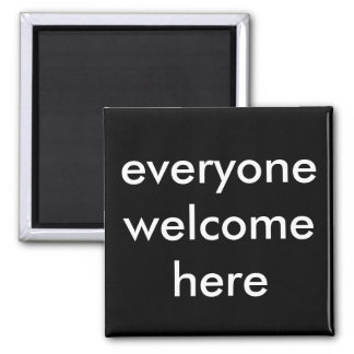 everyone welcome here square magnet