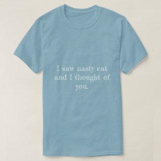EVERYONE'S  FAVOURITE  NASTY CAT T-Shirt