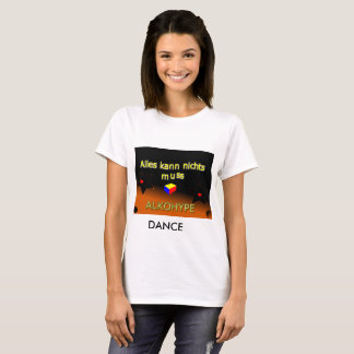 Everything cannot do anything must Dance T-Shirt
