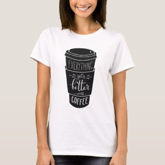 Everything gets better with coffee T-Shirt
