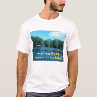 Everything good happens at the lake T-Shirt