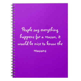 Everything happens for a reason........ spiral notebook