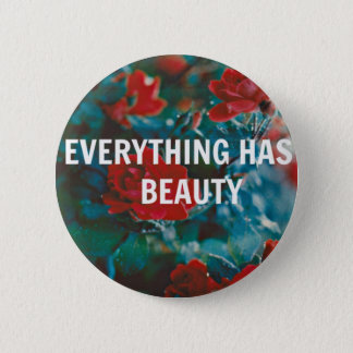 everything has beauty 6 cm round badge