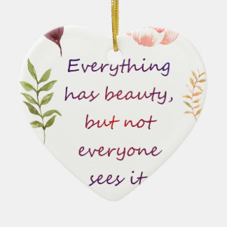 Everything has beauty. ceramic ornament