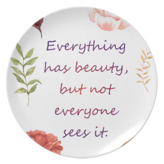 Everything has beauty. plate