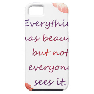 Everything has beauty. tough iPhone 5 case