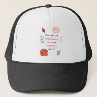 Everything has beauty. trucker hat