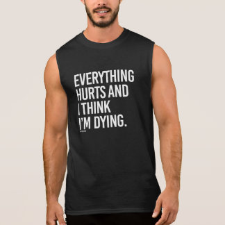 Everything hurts and I think I'm dying -   - Gym H Sleeveless Shirt