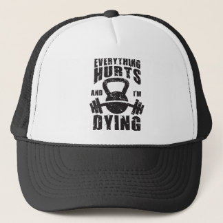 Everything Hurts And I'm Dying - Funny Gym Workout Trucker Hat
