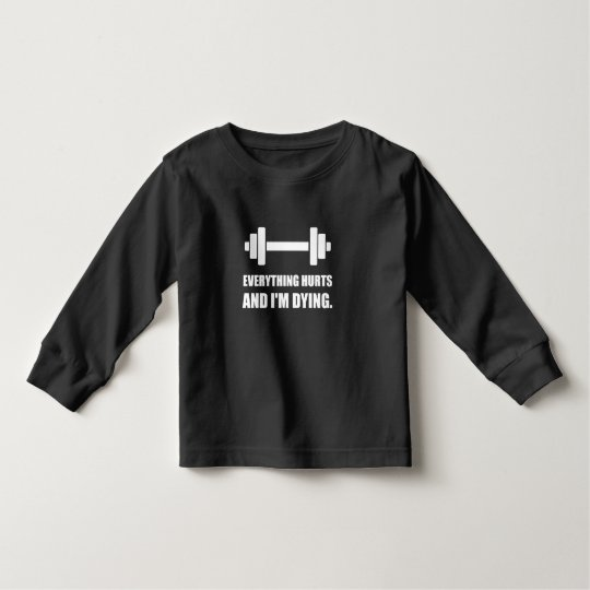 Everything Hurts Dying Workout Toddler T-Shirt